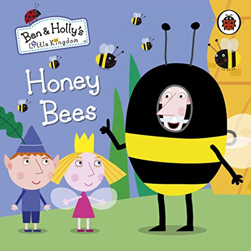 Ben and Holly's Little Kingdom: Honey Bees (Ben & Holly's Little Kingdom) por Ladybird