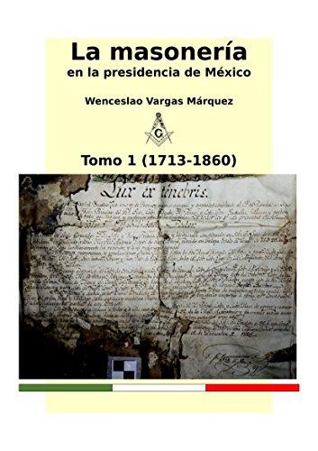 Descargar Libro La masonería en la presidencia de México Tomo 1 (1713-1860): Filiaciones masónicas de los gobernantes de México de Wenceslao Vargas Marquez