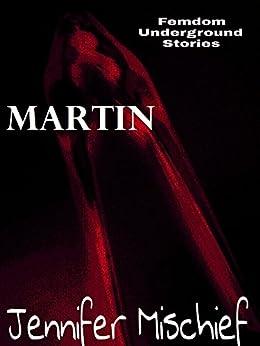 Martin (Femdom Underground Stories Book 9) by [Mischief, Jennifer]