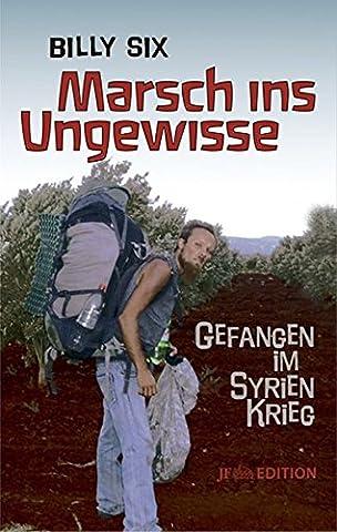 Marsch ins Ungewisse: Gefangen im Syrien-Krieg (JF Edition)