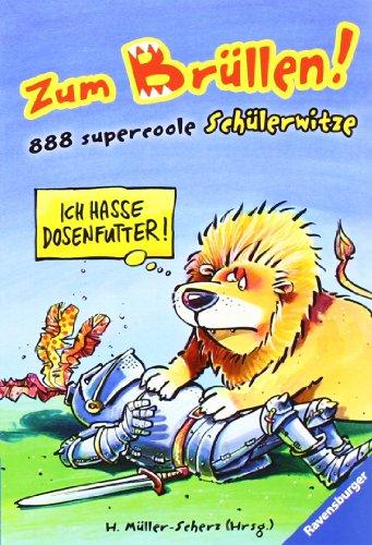 Zum Brüllen!: 888 supercoole Schülerwitze (Ravensburger Taschenbücher)