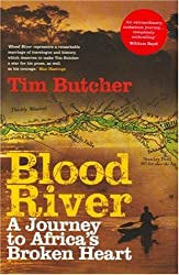 Blood River: A Journey to Africa's Broken Heart by Tim Butcher (2007-06-07)