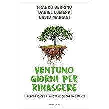 Ventuno giorni per rinascere: Il percorso che ringiovanisce corpo e mente (Italian Edition)