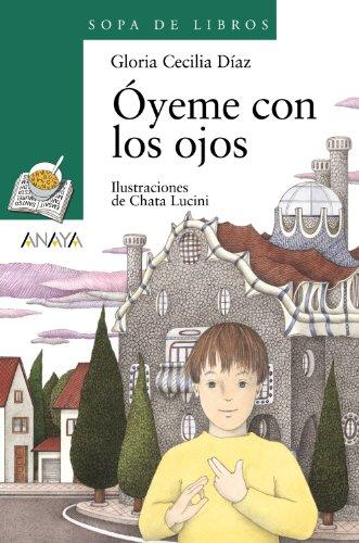 Óyeme con los ojos (Literatura Infantil (6-11 Años) - Sopa De Libros) por Gloria Cecilia Díaz