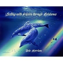 Sailing with Dolphin through Rainbows (English Edition)