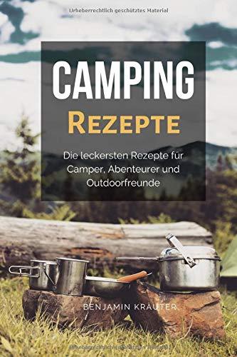 Camping Rezepte: Die leckersten Rezepte für Camper, Abenteurer und Outdoorfreunde