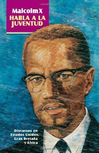 Malcolm X habla a la juventud: Discursos en Estados Unidos, Gran Breta???a y ??frica (Spanish Edition) by Malcolm X (2002-06-30)