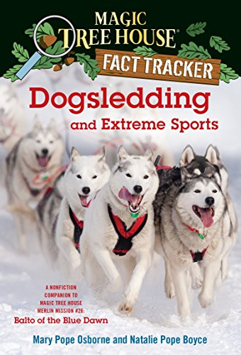 Dogsledding and Extreme Sports: A Nonfiction Companion to Magic Tree House Merlin Mission #26: Balto of the Blue Dawn (Magic Tree House (R) Fact Tracker Book 34) (English Edition) por Mary Pope Osborne