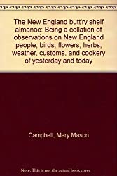 The New England Butt'ry Shelf Almanac: Being a Collation of Observations on New England People, Birds, Flowers, Herbs, Weather, Customs and Cookery of Yesterday and Today