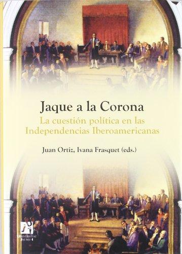 Jaque a la Corona: La cuestión política en las Independencias Iberoamericanas (Amèrica)