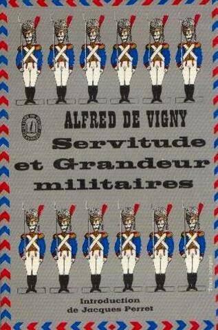 Alfred de Vigny. Servitude et grandeur militaires : . Prface de Jacques Perret. Notices et notes de Renaud Matignon
