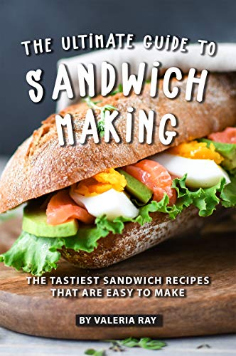 The Ultimate Guide to Sandwich Making: The Tastiest Sandwich Recipes That Are Easy to Make (English Edition) (The Ultimate Ice Cream Book)