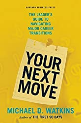 Your Next Move: The Leader's Guide to Navigating Major Career Transitions by Michael Watkins (2009-09-29)