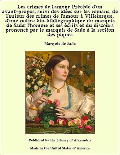 Les crimes de l'amour Précédé d'un avant-propos, suivi des idées sur les romans, de l'auteur des crimes de l'amour ... marquis de Sade à l (French Edition)