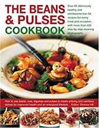 The Beans and Pulses Cookbook: Over 85 Deliciously Healthy and Wholesome Low-fat Recipes for Every Meal and Occasion, with More Than 450 Step-by-step Colour Photographs