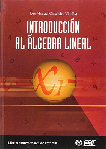 Introducción al  álgebra lineal (Libros profesionales) por José Manuel Casteleiro Villalba