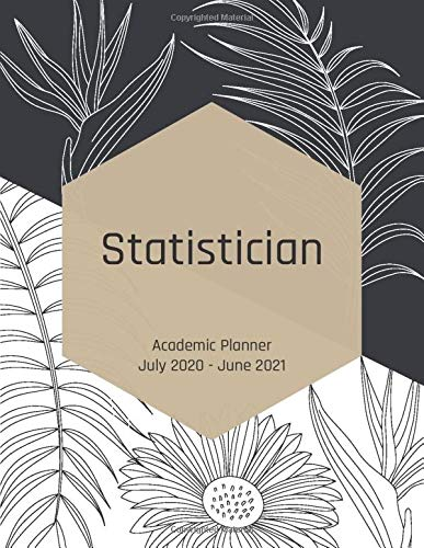 Statistician Academic Planner July 2020-June 2021: Career Monthly Planner Weekly Schedule Personal Organizer Agenda Diary Appointment Event Job Goal ... Tracker Black & White Leaf Flower Art Gift