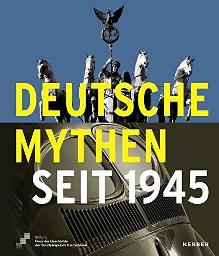 Deutsche Mythen seit 1945 (Kerber Culture)