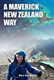 A Maverick New Zealand Way: An informal account of Mary Jane's outdoor treks, conservation work and civic rambles in New Zealand and its offshore islands, with 598 images