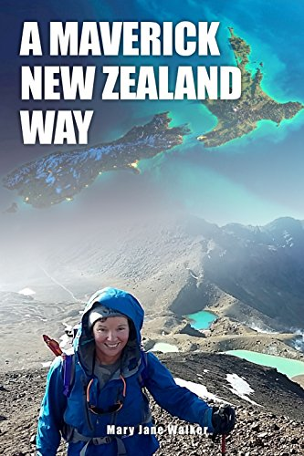 A Maverick New Zealand Way: The essential Kiwi travel companion! A New Zealand adventurer's engrossing memoir of journeys in her own land, with 625 images. (English Edition) (Womens Walker Land)