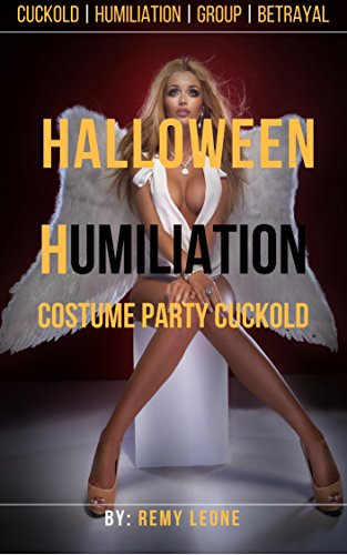 Halloween Humiliation | Costume Party Cuckold: A Cuckold Humiliation Erotica Tale of a Hot Wife Being Savaged by a Group of Men in Front of Her Beta Husband (English Edition)