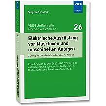 Elektrische Ausrüstung von Maschinen und maschinellen Anlagen: Erläuterungen zu DIN EN 60204-1 (VDE 0113-1) mit Bezugnahme auf europäische ... (VDE-Schriftenreihe – Normen verständlich)