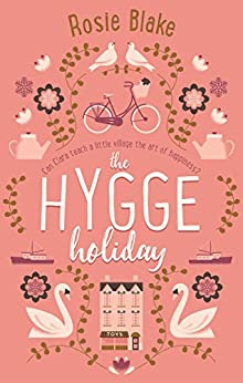 The Hygge Holiday: The warmest, funniest, cosiest romantic comedy of 2017 by [Blake, Rosie]