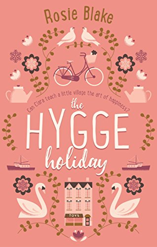 The Hygge Holiday: The warmest, funniest, cosiest romantic comedy ...