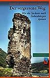 Der vergessene Weg: Wie die Sachsen nach Siebenbürgen kamen (Die Geschichte Siebenbürgens) - Wilhelm Andreas Baumgärtner