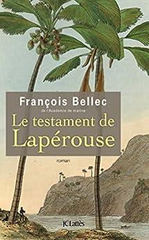 Le testament de Lapérouse (Romans contemporains) par [Bellec, François]