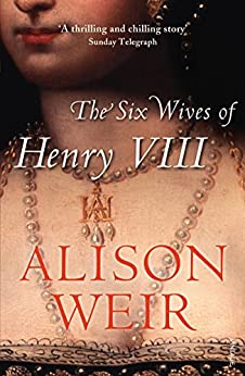 The Six Wives Of Henry VIII by [Weir, Alison]