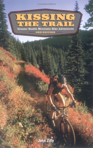 Kissing the Trail: Greater Seattle Mountain Bike Adventures por John Zilly