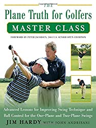 The Plane Truth for Golfers Master Class: Advanced Lessons for Improving Swing Technique and Ball Control for the One-Plane and Two-Plane Swings