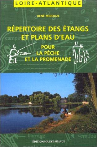 Répertoire des étangs et plans d'eau pour la pêche et la promenade en Loire-Atlantique par René Midouze