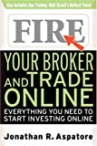 Fire Your Broker and Trade Online: Everything You Need to Start Investing Online