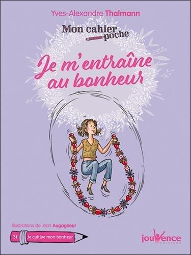 Mon cahier poche ; Je m'entraîne au bonheur par Yves-Alexandre Thalmann