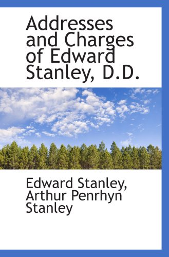 Addresses and Charges of Edward Stanley, D.D.