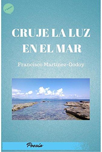 Cruje la Luz en el Mar por Francisco Martinez-Godoy