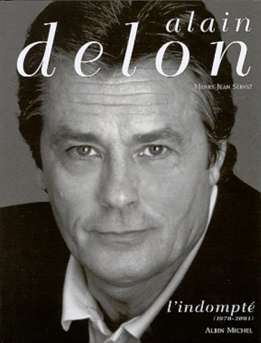 Alain Delon, tome 2 : L'Indompté, 1970-2001 par Henry-Jean Servat