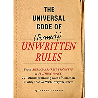 The Incontrovertible Code of (Formerly) Unwritten Rules: From Airline- Armrest Etiquette to Flushing Twice, 251 Universal Laws of Common Civility that We Wish Everything Knew (English Edition)