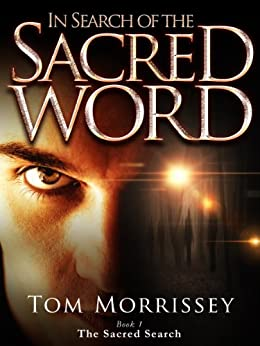 In Search of the Sacred Word (The Sacred Search Book 1) (English Edition) von [Morrissey, Tom]