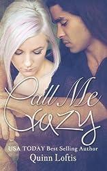 Call Me Crazy by Quinn Loftis (2013-07-23)