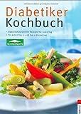 Diabetiker-Kochbuch: Abwechslungsreiche Rezepte für jeden Tag. Für jeden Typ-1- und Typ-2-Diabetiker