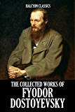 The Collected Works of Fyodor Dostoyevsky (Unexpurgated Edition) (Halcyon Classics) (English Edition)