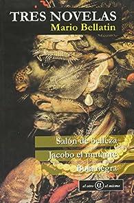 Tres novelas par Mario Bellatin