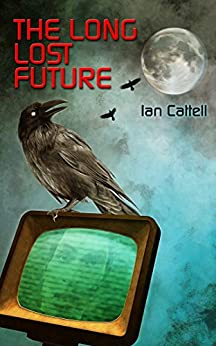 The Long Lost Future by [Cattell, Ian]