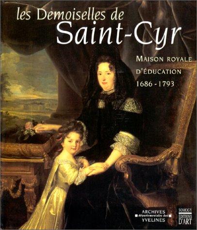 Les Demoiselles de Saint-Cyr. Maison royale d'éducation, 1686-1793
