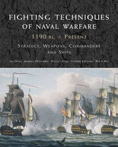 Fighting Techniques of Naval Warfare 1190BC-Present by Iain, & Dougherty, Martin J. & Jestice, Phyllis, J. & Jorgensen, Crister, & Rice, Rob S. Dickie (2009-07-31)