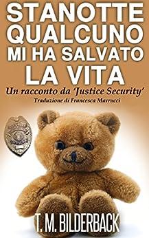 Stanotte Qualcuno Mi Ha Salvato La Vita - Un Racconto Da 'Justice Security' di [M. Bilderback, T.]