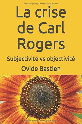 La crise de Carl Rogers: Subjectivité vs objectivité
